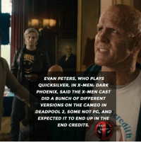 Memes, X-Men, and Deadpool: EVAN PETERS, WHO PLAYS  QUIcKSILVER, IN X-MEN: DARK  PHOENIX, SAID THE X-MEN CAST  DID A BUNCH OF DIFFERENT  VERSIONS ON THE CAMEO IN  DEADPOOL 2, SOME NOT PG, AND  EXPECTED IT TO END UP IN THE  END CREDITS. DEADFOL  FACT 👌👌 • • • • Follow @deadpoolfacts for your daily Deadpool dose. 👇👇👇👇 ryanreynolds xforce deadpool2 mcu infinitywar deadpool marvel wadewilson avengers