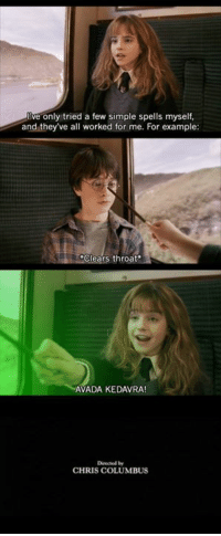 Dank, Avada Kedavra, and 🤖: Eve only tried a few simple spells myself,  and they've all worked for me. For example:  *Clears throat  AVADA KEDAVRA!  CHRIS COLUMBUS When Hermione meets Harry. http://9gag.com/gag/aPBGmEq?ref=fbpic