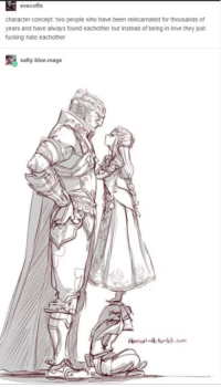 Fucking, Love, and Being Salty: evecoffrn  character concept two people who have been reincamated for thousands of  years and have always found eachother but instead of being in love they just  fucking hate eachother  salty-blue-mage  Pie-tumblr.com awesomacious:  Literally just The Legend of Zelda.