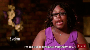 Evelyn: Evelyn  TLC  I'm addicted to drinking air freshenerwED 10/9c