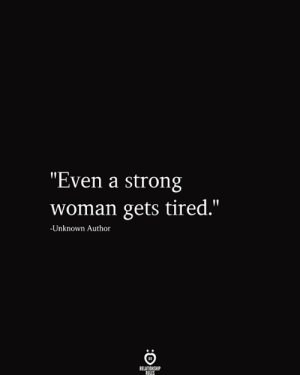 """A Strong Woman: """"Even a strong  woman gets tired.""""  -Unknown Author  RELATIONSHIP  RULES"""