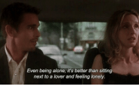Being Alone, Next, and Lonely: Even being alone, it's better than sitting  next to a lover and feeling lonely.