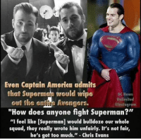 "Like >> Television Vines: Even Captain America admits  that Superman would wipe  DC News  Unlimited  out The en  ure  Avengers.  @Instagrdm  ""How does anyone fight Superman?""  ""I feel like [Superman] would bulldoze our whole  squad, they really wrote him unfairly. It's not fair,  he's got too much."" Chris Evans Like >> Television Vines"