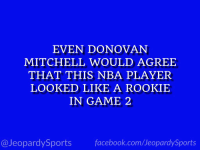 """Nba, Sports, and Game: EVEN DONOVAN  MITCHELL WOULD AGREE  THAT THIS NBA PLAYER  LOOKED LIKE A ROOKIE  IN GAME 2  @JeopardySportsfacebook.com/JeopardySports """"Who is: Ben Simmons?"""" #JeopardySports #HereTheyCome https://t.co/Sb1dv2iTRS"""