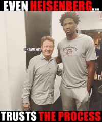 Nba, Nationals, and Heisenberg: EVEN  HEISENBERG  ctional gr  ONBAMEMES  TRUSTS  THE PROCESS #TrustTheProcess #Sixers Nation