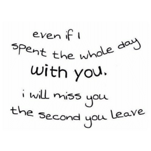 https://iglovequotes.net/: even if  Spent the whole day  with you  iwilL miss you  the second you Leave https://iglovequotes.net/