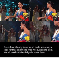 We need a type of friend like Miss Bulgaria in our lives. http://9gag.com/gag/aQ8qgwW?ref=fbp: Even if we already know what to do, we always  look for that one friend who will push us to do it  We all need a #MissBulgaria in our lives We need a type of friend like Miss Bulgaria in our lives. http://9gag.com/gag/aQ8qgwW?ref=fbp