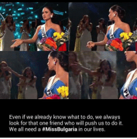 Tumblr, Blog, and Http: Even if we already know what to do, we always  look for that one friend who will push us to do it  We all need a #MissBulgaria in our lives. srsfunny:We All Need A Miss Bulgaria In Our Lives