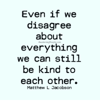 Memes, Awakenings, and Being Kind: Even if we  disagree  about  Awakening People.com  everything  We Can Stil  be kind to  each other.  Matthew L Jacobson Via @awakeningpeople 👈😊 If you meet someone whose soul is not aligned with yours, send them love and move along. -Wayne Dyer '