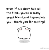 Tell all your friends you care with the help of shy ghost friend! 😌I need to talk to my friends more often.: even if we don't talk all  the time, you're a really  great friend, and I appreciate  you! thank you for existing!  CHIBIRD  chibird.com Tell all your friends you care with the help of shy ghost friend! 😌I need to talk to my friends more often.