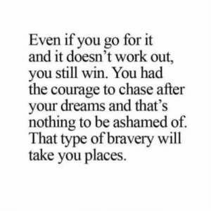 🎯: Even if you go for it  and it doesn't work out,  you still win. You had  the courage to chase after  your dreams and that's  nothing to be ashamed of  That type of bravery will  take you places 🎯