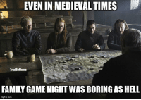 --Greyjoy: EVEN IN MEDIEVAL TIMES  TrialByMeme  FAMILY GAME NIGHT WAS BORING AS HELL  p.com --Greyjoy
