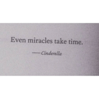 Cinderella , Time, and Miracles: Even miracles take time.  Cinderella