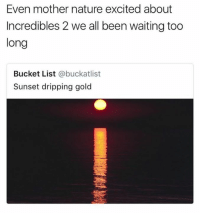Bucket List, Memes, and Yeah: Even mother nature excited about  Incredibles 2 we all been waiting too  long  Bucket List @buckatlist  Sunset dripping gold Oh yeah!!