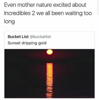 Bucket List, Incredibles 2, and Nature: Even mother nature excited about  Incredibles 2 we all been waiting too  long  Bucket List @buckatlist  Sunset dripping gold 🤣😂😂😂😂😂