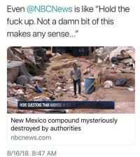 "New Mexico: Even @NBCNews is like ""Hold the  fuck up. Not a damn bit of this  makes any sense  MORE QUESTIONS THAN ANSWERS IN E  New Mexico compound mysteriously  destroyed by authorities  bcnews.com  8/16/18, 8:47 AM"