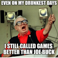 Dodgers, Memes, and Goat: EVEN ON MY DRUNKEST DAYS  I STILL CALLED GAMES  BETTER THAN JOE BUCK Harry Caray the #GOAT @Buck @Cubs @Dodgers https://t.co/ruV2Xtyr5w
