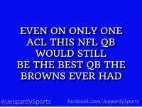 "Philadelphia Eagles, Facebook, and Nfl: EVEN ON ONLY ONE  ACL THIS NFL QB  WOULD STILL  BE THE BEST QB THE  BROWNS EVER HAD  @JeopardySports facebook.com/JeopardySports ""Who is: Carson Wentz?"" #JeopardySports #Eagles https://t.co/7m9VfxtaR2"