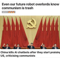 Click, Funny, and Future: Even our future robot overlords know  communism is trash  SPICY!AA  China kills Al chatbots after they start praising  US, criticising communists 99.99 percent sure this isn't real but still funny 😂😂😂 . . . . 🇺🇸🇺🇸 Want more conservative content? Click the link in my bio! 🇺🇸🇺🇸 . . . . immigration fakenews draintheswamp triggered trumpmemes snowflakes republicanparty gop collegerepublicans ivankatrump nra prolife conservative trumpfamily republican trumpmeme trumpwon american libertarian trumplife liberals democraps libbys constitution maga stupidliberals stupiddemocrats trump2016 yeeyee presidentdonaldtrump