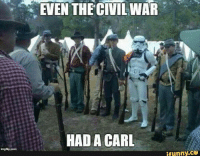 Military Memes: EVEN THE CIVIL WAR  HAD A CARL  funny. CO