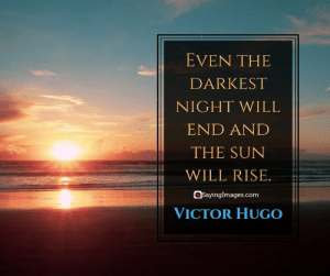 30 Optimism Quotes to Live Your Best Life #optimismquotes #quotes #sayingimages: EVEN THE  DARKEST  NIGHT WILL  END AND  THE SUN  WILL RISE.  SayingImages.com  VICTOR HUGO 30 Optimism Quotes to Live Your Best Life #optimismquotes #quotes #sayingimages