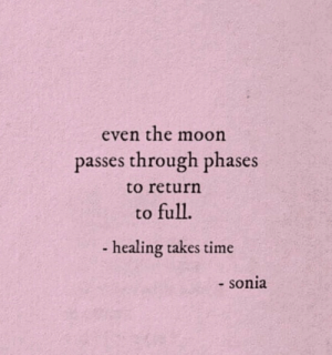 Moon, Time, and The Moon: even the moon  passes through phases  to return  to full.  healing takes time  sonia