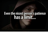 Patience: Even the nicest person's patience  has a limit..