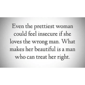 Beautiful, Her, and Net: Even the prettiest woman  could feel insecure if she  loves the wrong man. What  makes her beautiful is a man  who can treat her right. https://iglovequotes.net/