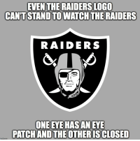 💀💀💀 https://t.co/adbRteUz8N: EVEN THE RAIDERS LOGO  CAN'T STAND TO WATCH THE RAIDERS  RAIDERS  ONE EYE HAS AN EYE  PATCHAND THE OTHERIS CLOSED 💀💀💀 https://t.co/adbRteUz8N