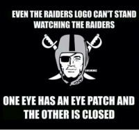 Poor Raider fans...  Like Us NFL Memes!: EVEN THE RAIDERS LOGO CANT STAND  WATCHING THE RAIDERS  ONRMEME  ONE EYE HASAN EYE PATCH AND  THE OTHER IS CLOSED Poor Raider fans...  Like Us NFL Memes!