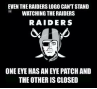 LMAO!  Like Us NFL Memes  Credit - Zach Frazier: EVEN THE RAIDERS LOGO CANTSTAND  WATCHING THERAIDERS  RAIDERS  ONE EYE HASANEYE PATCH AND  THE OTHER IS CLOSED LMAO!  Like Us NFL Memes  Credit - Zach Frazier