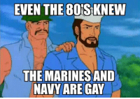 Meme WAR! From the Army: EVEN THE80S KNEW  THE MARINES AND  NAVY ARE GAY Meme WAR! From the Army