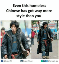 Memes, 🤖, and Sarcastic: Even this homeless  Chinese has got way more  style than you  If @Sarcasmlol  O sarcasmlol.com  S @Sarcastic Us