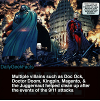 9/11, Doctor, and Memes: EVEN THOSE WE  ENEMES ARE HERE  THINGS SURPAS9  DailyGeekFacts  Multiple villains such as Doc Ock,  Doctor Doom, Kingpin, Magento, &  the Juggernaut helped clean up after  the events of the 9/11 attacks Never forget. From 'The Amazing Spider-Man' No. 36 _ magneto doctordoom kingpin juggernaut doctoroctopus spiderman fantasticfour ironman captainamerica thor marvel marvelcomics marvelfacts dailygeekfacts