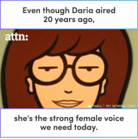 """Memes, Mtv, and Today: Even though Daria aired  20 years ago,  attn:  DARIA,"""" MTV NETWORKS (1997)  he's the strong female voice  we need today. Daria aired 20 years ago, but she's still the strong female voice we need today."""