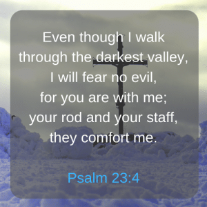 Evil, Fear, and Staff: Even though I walk  through the darkest valley  I will fear no evil  for you are with me,  your rod and your staff,  they comfort me.  Psalm 23:4 Deus Vult