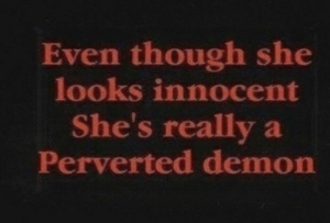 Demon, She, and Really: Even though she  looks innocent  She's really a  Perverted demon