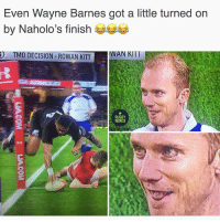 Memes, Rugby, and Got: Even Wayne Barnes got a little turned on  by Naholo's finishe  TMO DECISION -ROWAN KIT  WAN KIII  RUGBY  MEMES Steady Wayno, steady... 😂😂🤢 rugby allblacks wales