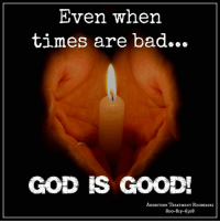 Memes, 🤖, and Treatment: Even when  times are bad...  GOD IS GOOD!  ADDICTION TREATMENT RESouRCEs  8oo-8IS-6308 Wings of Encouragement