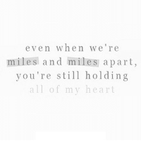 Heart, Http, and Net: even when we're  miles and miles apart,  you're stll holding  all of my heart http://iglovequotes.net/