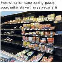 Memes, Shit, and Vegan: Even with a hurricane coming, people  would rather starve than eat vegan shit Rather starve via /r/memes https://ift.tt/2CWf91U
