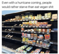 Fuck You, Memes, and Shit: Even with a hurricane coming, people  would rather starve than eat vegan shit FUCK YOU ZOODLES, YOU'LL NEVER BE PASTA!!!