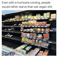 God, Memes, and Shit: Even with a hurricane coming, people  would rather starve than eat vegan shit @god is one of the funniest accounts that I follow 😂
