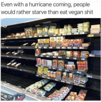 "Funny, Shit, and Vegan: Even with a hurricane coming, people  would rather starve than eat vegan shit Yea the idea of a ""tofu dog"" just never really sat well with me 😂"