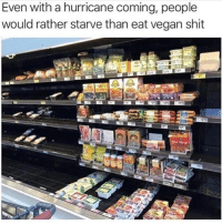 Memes, Shit, and Vegan: Even with a hurricane coming, people  would rather starve than eat vegan shit 😂Tag a vegan