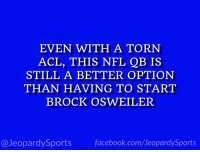 """Who is: Deshaun Watson?"" #JeopardySports #Texans https://t.co/2AC0jy2069: EVEN WITH A TORN  ACL, THIS NFL QB IS  STILL A BETTER OPTION  THAN HAVING TO START  BROCK OSWEILER  @JeopardySportsfacebook.com/JeopardySports ""Who is: Deshaun Watson?"" #JeopardySports #Texans https://t.co/2AC0jy2069"