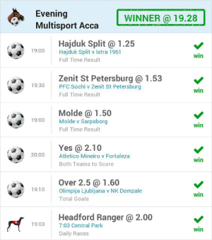 The betting experts at @OLBG have bagged another Evening Acca win! 💸💸💸  Download the free app today and get on their acca for tonight's action! 📲 👉 https://t.co/pabMnRYrOQ https://t.co/QQ21k8HMm1: Evening  Multisport Acca  WINNER @ 19.28  Hajduk Split @ 1.25  Hajduk Split v Istra 1961  19:00  win  Full Time Result  Zenit St Petersburg@ 1.53  19:30  PFC Sochi v Zenit St Petersburg  win  Full Time Result  Molde @ 1.50  Molde v Sarpsborg  19:00  win  Full Time Result  Yes @ 2.10  20:00  Atletico Mineiro v Fortaleza  win  Both Teams to Score  Over 2.5@ 1.60  Olimpija Ljubljana v NK Domzale  19:10  win  Total Goals  Headford Ranger @ 2.00  19:03  7:03 Central Park  win  Daily Races The betting experts at @OLBG have bagged another Evening Acca win! 💸💸💸  Download the free app today and get on their acca for tonight's action! 📲 👉 https://t.co/pabMnRYrOQ https://t.co/QQ21k8HMm1