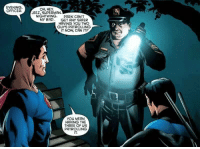 "Bad, Superman, and Http: EVENING,  OFFICER  1,11  OH, HEY,  JEEZ, SUPERMAN.  NIGHTWING. PARK CANT  MY BAD GET ANY SAFER  HAVING YOu TWO  GuYS PATROLLING  IT NOW, CAN IT?  YOU MEAN  HAVING THE  THREE OF US  PATROLLING  IT. <p>Wholesome Superman! via /r/wholesomememes <a href=""http://ift.tt/2oygMIf"">http://ift.tt/2oygMIf</a></p>"