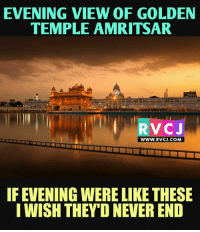 Memes, 🤖, and Golden Temple: EVENING VIEW OF GOLDEN  TEMPLE AMRITSAR  RV  www. RVCJ.COM  IF EVENING WERE LIKE THESE  I WISH THEY D NEVER END Evening at Golden Temple..