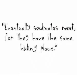"""https://iglovequotes.net/: """"Eventually soulmates meet,  for they have the Same  hiding place."""" https://iglovequotes.net/"""